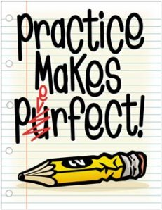 Practice Makes Perfect so don't stop practicing.